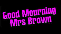 Good Mourning Mrs Brown Liverpool Tickets
